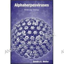 Alphaherpesviruses, Molecular Virology by Sandra K. Weller, 9781904455769.