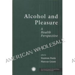 Alcohol and Pleasure, A Health Perspective by Stanton Peele, 9781138011861.