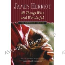 All Things Wise and Wonderful by James Herriot, 9780312335281.