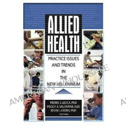 Allied Health, Practice Issues and Trends into the New Millennium by Kevin J. Lyons, 9780789018465.