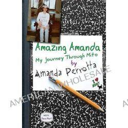 Amazing Amanda, My Journey Through Mito by Amanda Perrotta, 9781449558994.