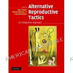 Alternative Reproductive Tactics, An Integrative Approach by Rui Oliveira, 9780521832434.