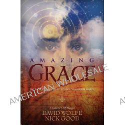 Amazing Grace, The Nine Principles of Living in Natural Magic by David Wolfe, 9781556437304.