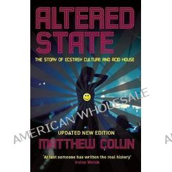 Altered State, The Story of Ecstasy Culture and Acid House by Matthew Collin, 9781846687136.