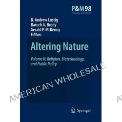 Altering Nature, Religion, Biotechnology, and Public Policy Volume II by B. Andrew Lustig, 9789048177646.