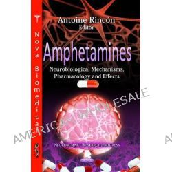 Amphetamines, Neurobiological Mechanisms, Pharmacology & Effects by Antoine Rincon, 9781614703051.
