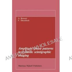 Amplitude/phase patterns in dynamic scintigraphic imaging by Axel Bossuyt, 9789400960114.