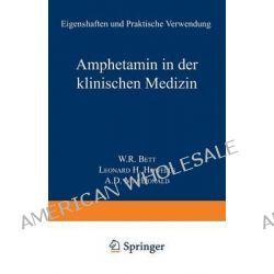 Amphetamin in Der Klinischen Medizin, Eigenschaften Und Praktische Verwendung by Walter R Bett, 9783642855627.
