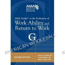 AMA Guides to the Evaluation of Work Ability and Return to Work, AMA Guides To... by Mark H. Hyman, 9781603595308.