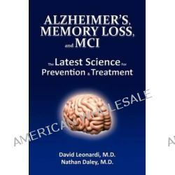 Alzheimer's, Memory Loss, and MCI the Latest Science for Prevention & Treatment by David Leonardi MD, 9781470030476.