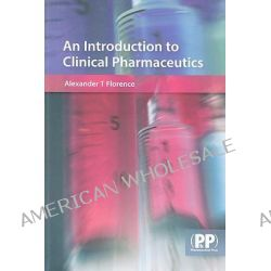 An Introduction to Clinical Pharmaceutics by Alexander T. Florence, 9780853696919.