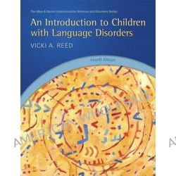 An Introduction to Children with Language Disorders by Vicki A Reed, 9780131390485.