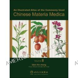 An Illustrated Atlas of the Commonly Used Chinese Materia Medica, v. 2 by Qian Xin-zhong, 9787117092654.