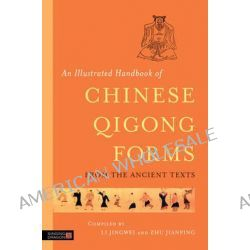 An Illustrated Handbook of Chinese Qigong Forms from the Ancient Texts by Li Jingwei, 9781848191976.