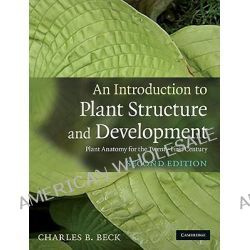 An Introduction to Plant Structure and Development, Plant Anatomy for the Twenty-First Century by Charles B. Beck, 9780521518055.