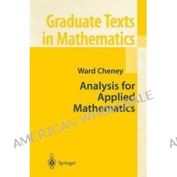 Analysis for Applied Mathematics, Graduate Texts in Mathematics by Ward Cheney, 9781441929358.