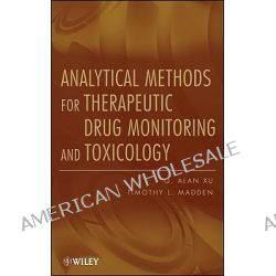 Analytical Methods for Therapeutic Drug Monitoring and Toxicology by Q. Alan Xu, 9780470455616.