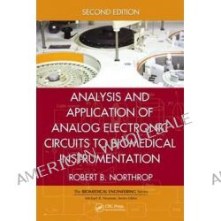 Analysis and Application of Analog Electronic Circuits to Biomedical Instrumentation, Biomedical Engineering by Robert B. Northrop, 9781439866696.