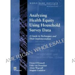 Analyzing Health Equity Using Household Survey Data : A Guide to Techniques and Their Implementation, A Guide to Techniques and Their Implementation by Owen O'Donnell, 9780821369333.