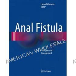 Anal Fistula, Principles and Management by Herand Abcarian, 9781461490135.