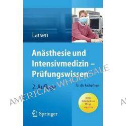 Anasthesie Und Intensivmedizin Prufungswissen, Fur Die Fachpflege by Reinhard Larsen, 9783642348662.