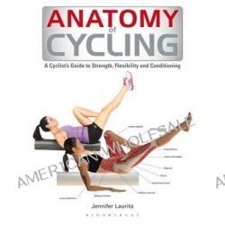 Anatomy of Cycling by Bloomsbury, 9781408187692.