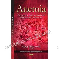 Anemia, Prevalence, Risk Factors and Management Strategies by Alice Hallman, 9781633217751.