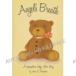 Angel's Breath - A Premature Baby. Her Story by Jessie L Shropshire, 9781460223338.