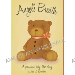 Angel's Breath - A Premature Baby. Her Story by Jessie L Shropshire, 9781460223321.