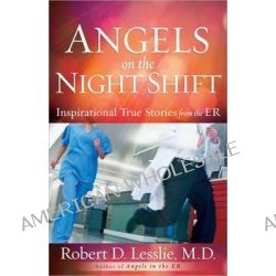 Angels on the Night Shift, Inspirational True Stories from the ER by Robert D. Lesslie, 9780736948425.