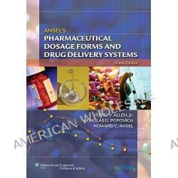 Ansel's Pharmaceutical Dosage Forms and Drug Delivery Systems by Lloyd V. Allen, 9780781779340.