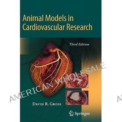 Animal Models in Cardiovascular Research by David R. Gross, 9780387959610.