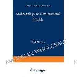 Anthropology and International Health, South Asian Case Studies by Mark Nichter, 9780792301585.