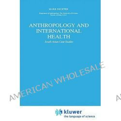 Anthropology and International Health, South Asian Case Studies by Mark Nichter, 9780792300052.