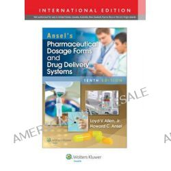 Ansel's Pharmaceutical Dosage Forms and Drug Delivery Systems by Loyd V. Allen, 9781469855684.