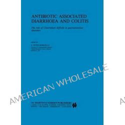 Antibiotic-associated Diarrhoea and Colitis, The Role of 'Clostridium Difficile' in Gastrointestinal Disease by S.Peter Borriello, 9780898386233.