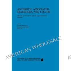 Antibiotic Associated Diarrhoea and Colitis, The role of Clostridium difficile in gastrointestinal disorders by S.Peter Borriello, 9789401089999.
