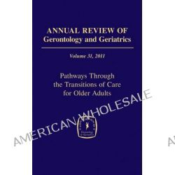 Annual Review of Gerontology and Geriatrics 2011: Volume 31, Pathways Through the Transitions of Care for Older Adults by Peggye Dilworth-Anderson, 9780826107930.