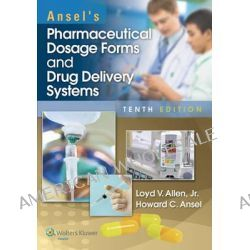 Ansel's Pharmaceutical Dosage Forms and Drug Delivery Systems with Access Code by Loyd V Allen, Jr, 9781451188769.