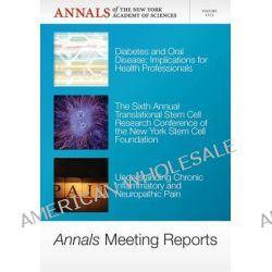 Annals Meeting Reports, Diabetes and Oral Disease, Stem Cells, and Chronic Inflammatory Pain by Editorial Staff of Annals of the New York Academy of Sciences, 9781573318860.