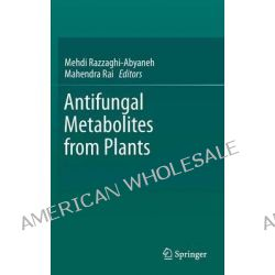 Antifungal Metabolites from Plants by Mehdi Razzaghi-Abyaneh, 9783642380754.