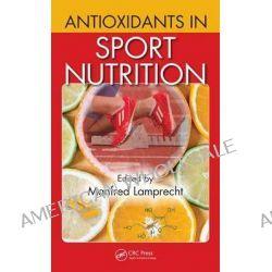 Antioxidants in Sports Nutrition by Manfred Lamprecht, 9781466567573.