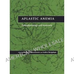 Aplastic Anemia, Pathophysiology and Treatment by Hubert Schrezenmeier, 9780521641012.