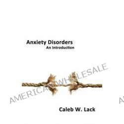Anxiety Disorders, An Introduction by Caleb W. Lack, 9780956694874.