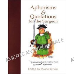 Aphorisms and Quotations for the Surgeon, TFM PUBLISHING MEDIC by Moshe Schein, 9781903378113.