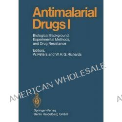 Antimalarial Drugs I, Biological Background, Experimental Methods, and Drug Resistance by Wallace Peters, 9783662349915.