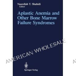Aplastic Anemia and Other Bone Marrow Failure Syndromes by Nasrollah T. Shahidi, 9781461279358.