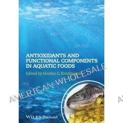 Antioxidants and Functional Components in Aquatic Foods by Hordur G. Kristinsson, 9780813813677.