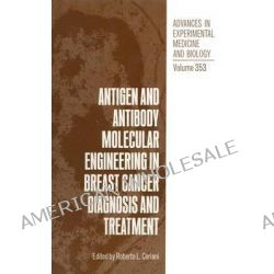 Antigen and Antibody Molecular Engineering in Breast Cancer Diagnosis and Treatment by Roberto L. Ceriani, 9781461360384.