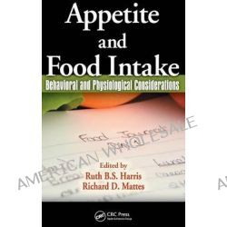 Appetite and Food Intake, Behavioral and Physiological Considerations by Ruth B. S. Harris, 9781420047837.